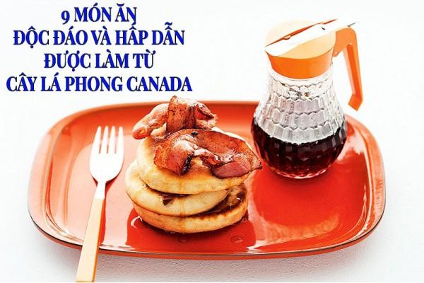 9 món ăn độc đáo hấp dẫn được làm từ cây lá phong Canada