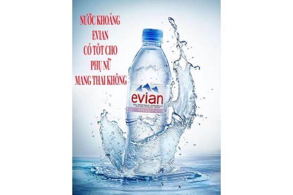 Nước khoáng Evian có tốt cho phụ nữ mang thai không
