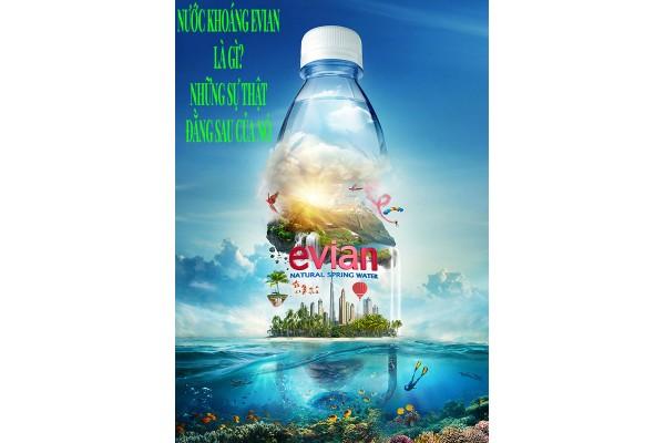 Nước khoáng Evian là gì? Những sự thật đằng sau nó