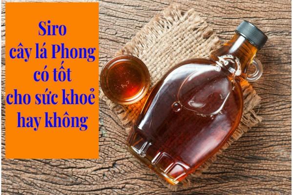 Siro cây lá Phong có tốt cho sức khoẻ hay không