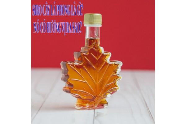 Siro cây lá Phong là gì? Nó có hương vị ra sao?